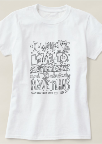 I'd Love To But My Cat And I Already Have Plans T-Shirt