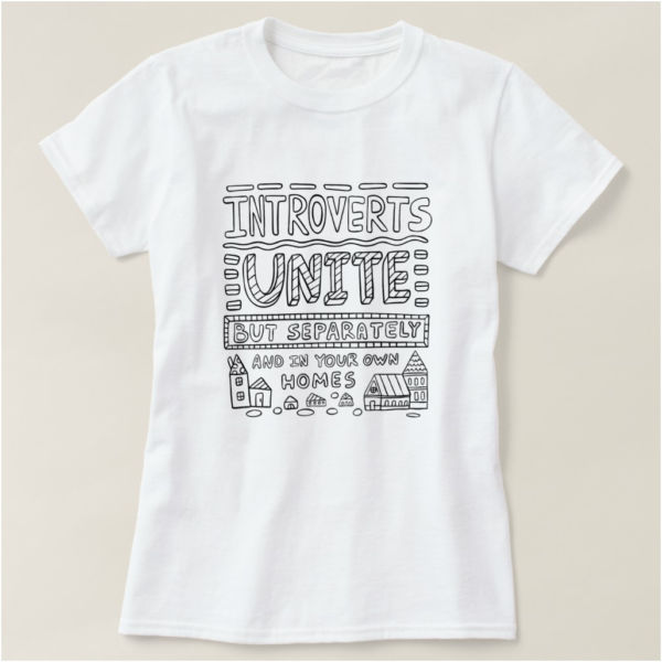 Introverts Unite, Separately and In Your Own Homes T-Shirt