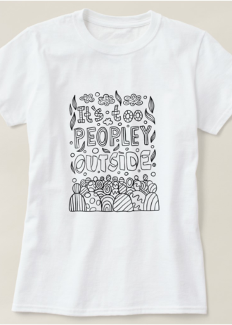 It's Too Peopley Outside Introvert T-Shirt